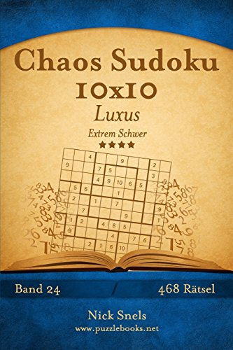 Chaos Sudoku 10x10 Luxus - Extrem Schwer - Band 24-468 Rätsel von CreateSpace Independent Publishing Platform