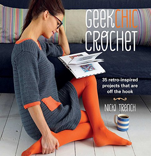 Geek Chic Crochet: 35 retro-inspired projects that are off the hook von Ryland Peters & Small