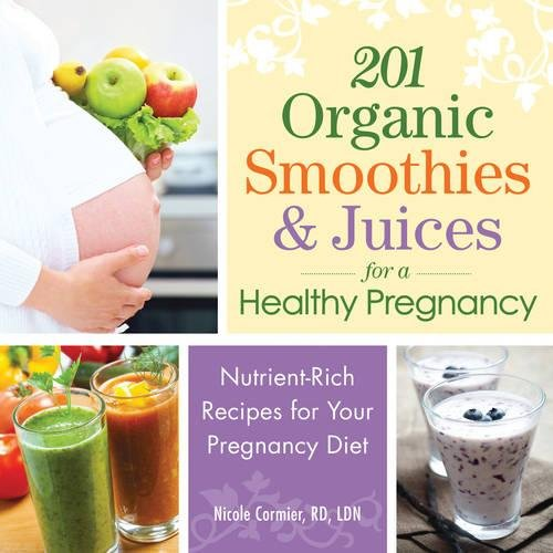201 Organic Smoothies and Juices for a Healthy Pregnancy: Nutrient-Rich Recipes for Your Pregnancy Diet von Adams Media