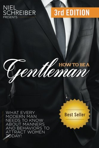 How to Be a Gentleman: What Every Modern Man Needs to Know about Manners and Behaviors to Attract Women von CreateSpace Independent Publishing Platform