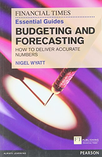 The Financial Times Essential Guide to Budgeting and Forecasting: How to Deliver Accurate Numbers (The FT Guides) von FT Press