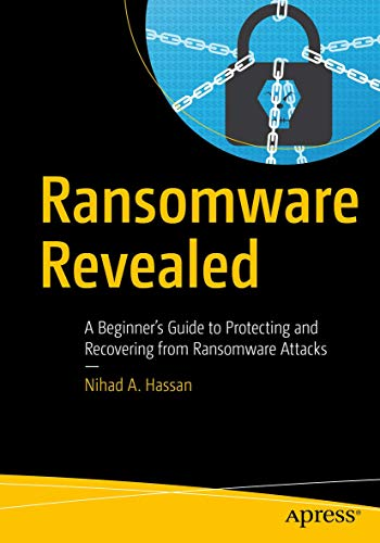 Ransomware Revealed: A Beginner's Guide to Protecting and Recovering from Ransomware Attacks