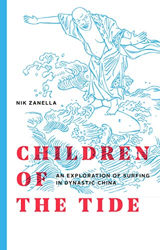 Children of the Tide: An Exploration of Surfing in Dynastic China von Nicola Zanella