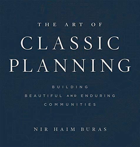 The Art of Classic Planning: Building Beautiful and Enduring Communities von Harvard University Press