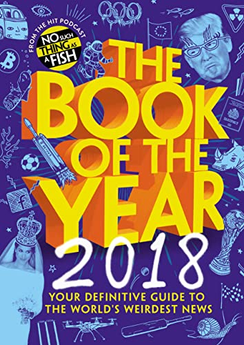 The Book of the Year 2018: Your Definitive Guide to the World's Weirdest News (No Such Thing As a Fish) von Random House UK Ltd