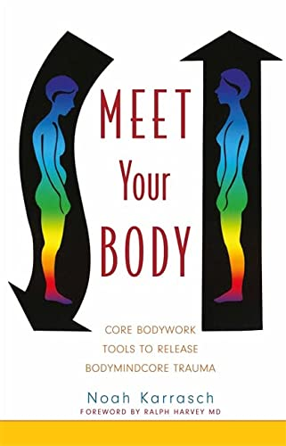 Meet Your Body: A Rolfer's Guide to Releasing Bodymindcore Trauma von Singing Dragon