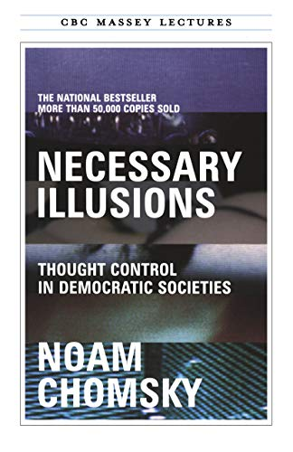 Necessary Illusions: Thought Control in Democratic Societies (CBC Massey Lecture)