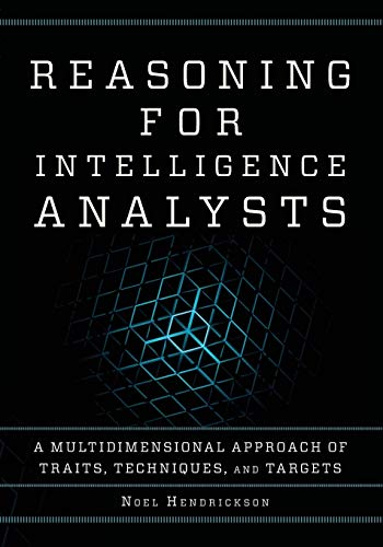 Reasoning for Intelligence Analysts (Security and Professional Intelligence Education, Band 28) von Rowman & Littlefield Publishers