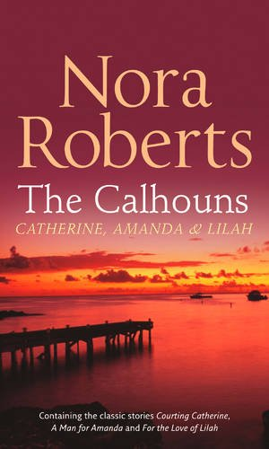 The Calhouns: Catherine, Amanda and Lilah: Courting Catherine (the Calhouns, Book 1) / a Man for Amanda (Calhoun Women, Book 2) / for the Love of Lilah (Calhoun Women, Book 3) von HarperCollins Publishers