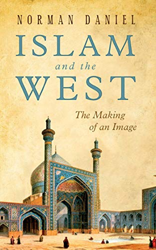 Islam and the West: The Making of an Image (One World (Oxford))