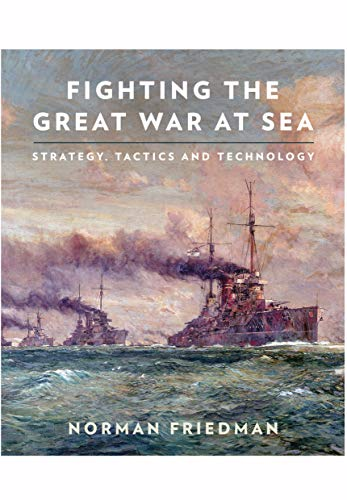 Friedman, N: Fighting the Great War at Sea von Seaforth Publishing