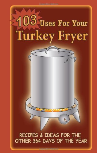 103 Uses For Your Turkey Fryer: Recipes & Ideas for the Other 364 Days of the Year von Cq Products