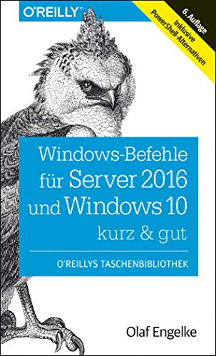 Windows-Befehle für Server 2016 und Windows 10 – kurz & gut: Inklusive PowerShell-Alternativen von O'Reilly