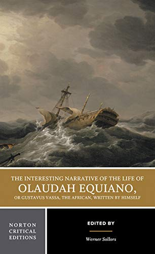The Interesting Narrative of the Life of Olaudah Equiano, Or Gustavus Vassa, The African, Written by Himself (Norton Critical Editions)