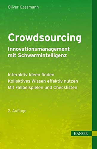 Crowdsourcing - Innovationsmanagement mit Schwarmintelligenz: - Interaktiv Ideen finden - Kollektives Wissen effektiv nutzen - Mit Fallbeispielen und Checklisten von Carl Hanser Verlag GmbH & Co. KG