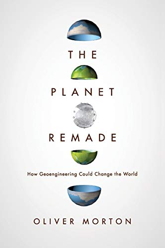 The Planet Remade: How Geoengineering Could Change the World von Princeton University Press