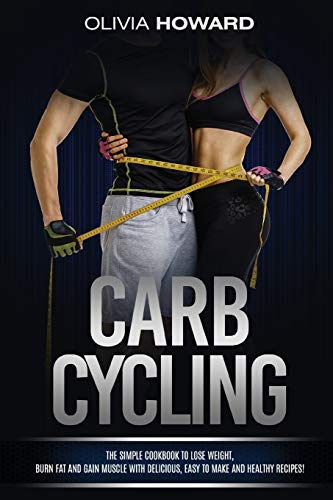 Carb Cycling: The Simple Cookbook to Lose Weight, Burn Fat and Gain Muscle with Delicious, Easy to Make and Healthy Recipes! von Independently published