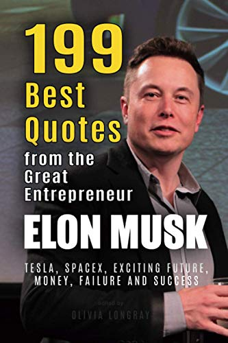 Elon Musk: 199 Best Quotes from the Great Entrepreneur: Tesla, SpaceX, Exciting Future, Money, Failure and Success (Powerful Lessons from the Extraordinary People Book 1) von CreateSpace Independent Publishing Platform