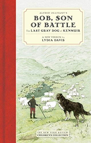 Alfred Ollivant's Bob, Son of Battle: The Last Gray Dog of Kenmuir (New York Review Children's Collection) von NYR Children's Collection