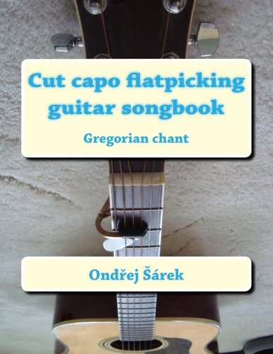 Cut capo flatpicking guitar songbook: Gregorian chant von CreateSpace Independent Publishing Platform
