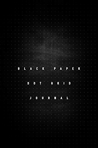 Black Paper Dot Grid Journal: Notebook With Blank Pages To Write, Draw And Sketch - Calligraphy - For Gel, Ink, Pens, Metallic, Markers ( 6x9 Inches - 100 Pages ) von Independently published