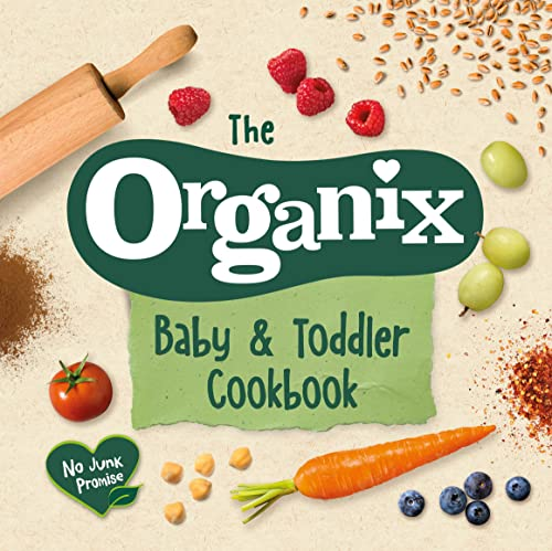 The Organix Baby and Toddler Cookbook: 80 tasty recipes for your little ones' first food adventures von Ebury Press