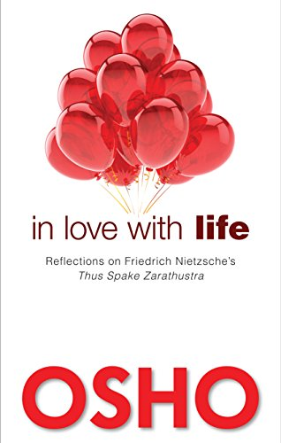 In Love with Life: Reflections on Friedrich Nietzsche's Thus Spake Zarathustra von Osho Media International