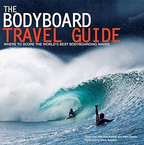 Bodyboard Travel Guide: The 100 Most Awesome Waves on the Planet von Orca Books