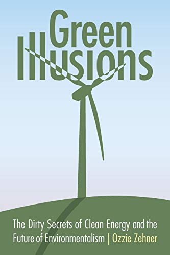 Green Illusions: The Dirty Secrets of Clean Energy and the Future of Environmentalism (Our Sustainable Future) von UNIV OF NEBRASKA PR