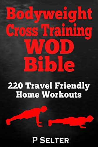 Bodyweight Cross Training WOD Bible: 220 Travel Friendly Home Workouts von CreateSpace Independent Publishing Platform