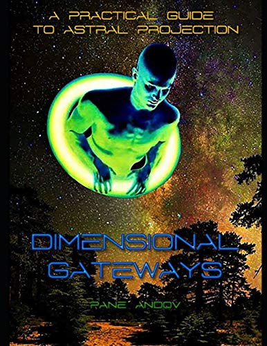 DIMENSIONAL GATEWAYS: A PRACTICAL GUIDE TO ASTRAL PROJECTION von Independently published