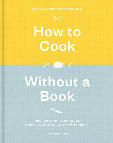 How to Cook Without a Book, Completely Updated and Revised: Recipes and Techniques Every Cook Should Know by Heart: A Cookbook von Clarkson Potter