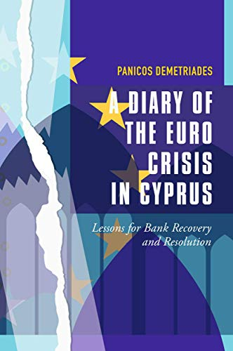 A Diary of the Euro Crisis in Cyprus: Lessons for Bank Recovery and Resolution von Palgrave Macmillan