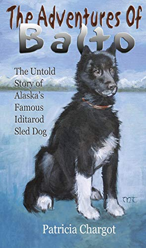 The Adventures of Balto: The Untold Story of Alaska's Famous Iditarod Sled Dog von Publication Consultants
