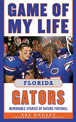 Game of My Life Florida Gators: Memorable Stories of Gators Football von Sports Publishing