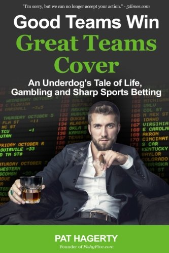 Good Teams Win, Great Teams Cover: An Underdog's Tale of Life, Gambling and Sharp Sports Betting von CreateSpace Independent Publishing Platform