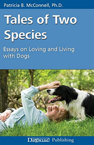 Tales of Two Species: Essays on Loving and Living with Dogs von Dogwise Publishing
