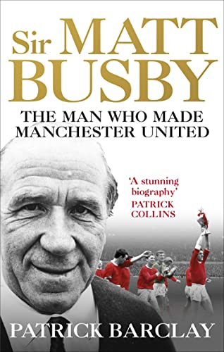 Sir Matt Busby: The Man Who Made a Football Club von Ebury Press