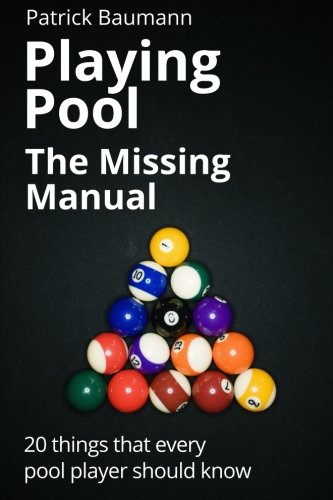Playing Pool - The Missing Manual: 20 things that every pool player should know von CreateSpace Independent Publishing Platform