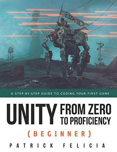 Unity from Zero to Proficiency (Beginner): A Step-by-step guide to coding your first game von Independently published