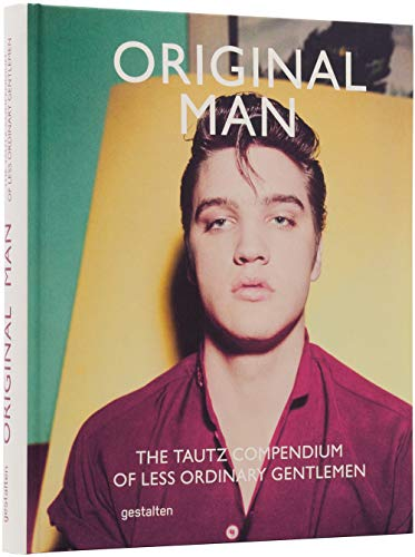 Original Man: The Tautz Compendium of Less Ordinary Gentlemen von Gestalten