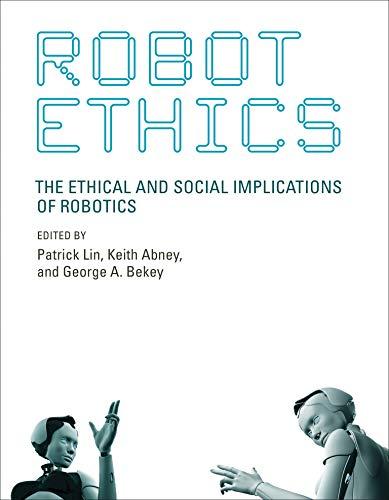 Robot Ethics (Intelligent Robotics and Autonomous Agents)