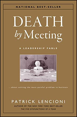 Death by Meeting: A Leadership Fable...About Solving the Most Painful Problem in Business (J-B Lencioni Series) von Wiley & Sons