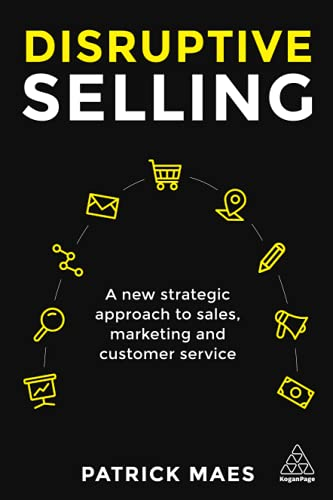 Disruptive Selling: A New Strategic Approach to Sales, Marketing and Customer Service von Kogan Page