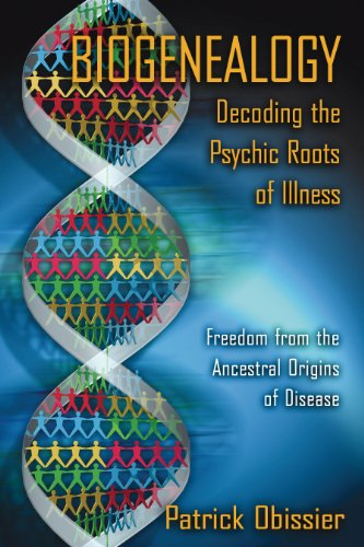 Biogenealogy: Decoding the Psychic Roots of Illness: Freedom from the Ancestral Origins of Disease von Healing Arts Press