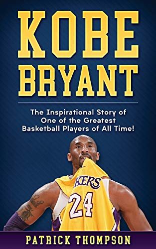 Kobe Bryant:  The Inspirational Story of One of the Greatest Basketball Players of All Time! von Independently published