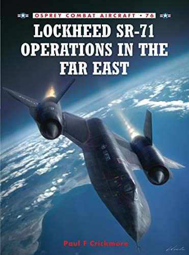 Lockheed SR-71 Operations in the Far East (Combat Aircraft, Band 76)