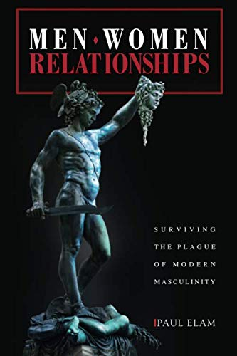 Men. Women. Relationships: Surviving the Plague of Modern Masculinity von Independently published