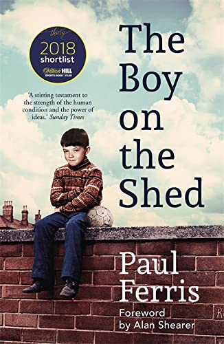 The Boy on the Shed:A remarkable sporting memoir with a foreword by Alan Shearer: Sports Book Awards Autobiography of the Year von Hodder Paperbacks