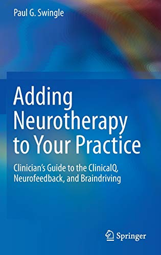 Adding Neurotherapy to Your Practice: Clinician's Guide to the ClinicalQ, Neurofeedback, and Braindriving von Springer